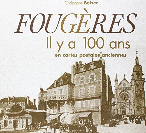 Fougères : Il y a 100 ans en cartes postales anciennes par Christophe Belser