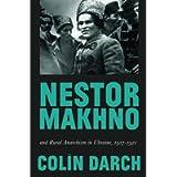 Nestor Makhno and Rural Anarchism in Ukraine, 1917-1921