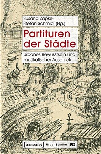 Partituren der Städte: Urbanes Bewusstsein und musikalischer Ausdruck (Urban Studies)