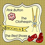 Bedtime Stories 3 books in 1:The Clothespin, Pink Button, The Sparkling Red Shoes
