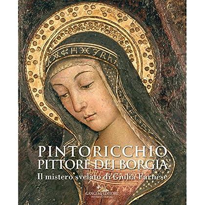 Pintoricchio (Pinturicchio). Pittore Dei Borgia: Il Mistero Svelato Di Giulia Farnese