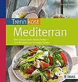 Trennkost mediterran: Den Urlaub nach Hause holen - 122 Rezepte aus Europas Süden