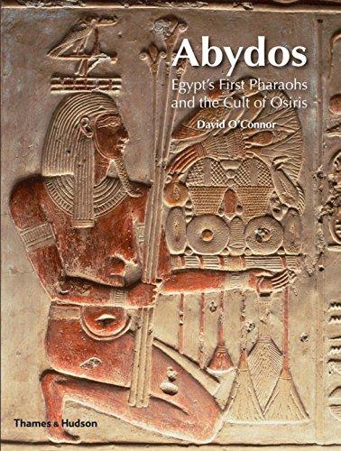 Abydos Egypt's first pharaos and the cult of osiris (paperback) /anglais par David O'Connor