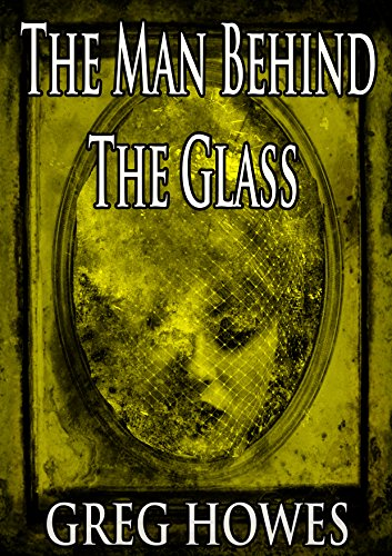 The man behind the glass ebook greg howes amazon kindle store the man behind the glass by howes greg fandeluxe Image collections