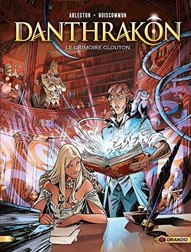 Danthrakon - Volume 01 - Le grimoire glouton par Christophe Arleston,Olivier-G. Boiscommun