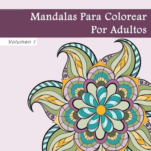 Mandalas Para Colorear Por Adultos: Antiestrés Mandala Floral Páginas Mandalas Para Colorear Por: Volume 1