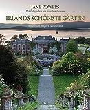 Irlands schönste Gärten: romantisch, magisch, windumtost - Jane Powers