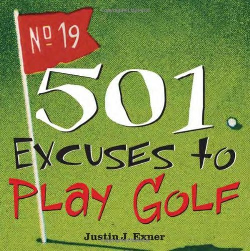 501 Excuses to Play Golf (501 Excuses) by Justin Exner (2-Feb-2007) Paperback