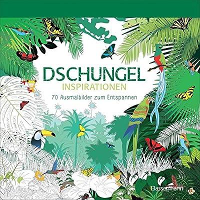 Download Dschungel Inspirationen 70 Ausmalbilder Zum Entspannen Ausmalbuch Fur Erwachsene PDF Free