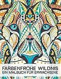 Farbenfrohe Wildnis: Ein Malbuch Für Erwachsene: Ein Einzigartiges, Motivierendes und Inspirierendes Malbuch und Geschenk für Männer, Frauen, Teenager Erwachsene zum Entspannen und Stressabbau