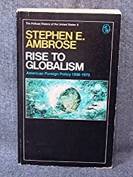 Rise to Globalism: American Foreign Policy Since 1938-1980 (The Pelican history of the United States) by Stephen E. Ambrose (1974-02-26)