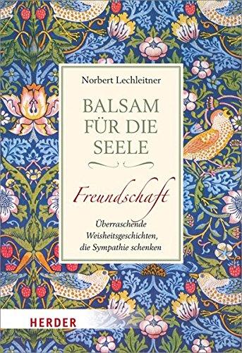 Balsam für die Seele. Freundschaft: Überraschende Weisheitsgeschichten, die Sympathie schenken (HERDER spektrum)