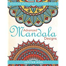 Advanced Mandala Designs: Modern Pattern Coloring Book (Advanced Mandalas and Art Book Series)