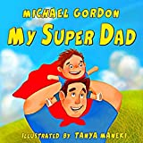 My Super Dad: (Children's book about a Cute Boy and his Superhero Dad, Picture Books, Preschool Books, Ages 3-5, Baby Books, Kids Book, Bedtime Story
