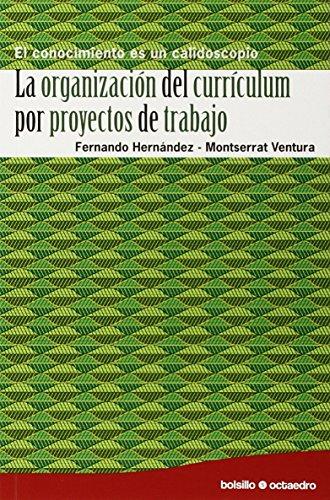 La organización del currículum por proyectos de trabajo: El conocimiento es un calidoscopio (Bolsillo Octaedro)