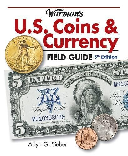 Warman's U.S. Coins & Currency Field Guide, 5th edition (Warmans U S Coins and Currency Field Guide)