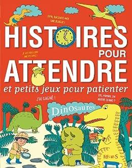 Histoires pour attendre et petits jeux pour patienter : Dinosaures par [Lepetit, Emmanuelle, Briere-Haquet, Alice]