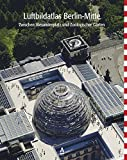 Luftbildatlas Berlin-Mitte: Zwischen Alexanderplatz und Zoologischer Garten -