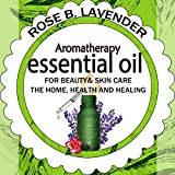 Beauty Health Best Deals - Essential Oils for Beauty& Skin Care,  the Home, Health and Healing: 60+ Most Useful Non-toxic Homemade DIY Essential Oil Recipes for Beginners and Beyond