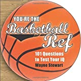You're the Basketball Ref: 101 Questions to Test Your IQ by Wayne Stewart (2013-02-05)
