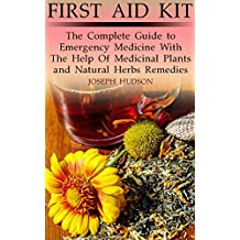 First Aid Kit: The Complete Guide to Emergency Medicine With The Help Of Medicinal Plants and Natural Herbs Remedies (English Edition)