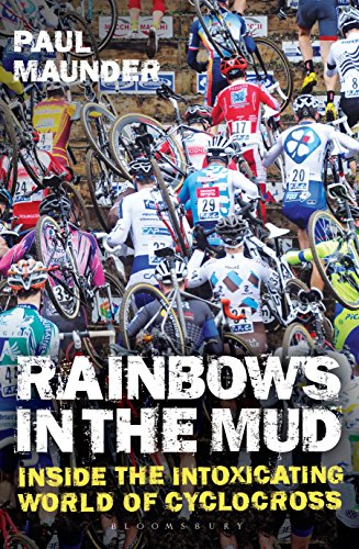Rainbows in the Mud: Inside the Intoxicating World of Cyclocross (English Edition) -