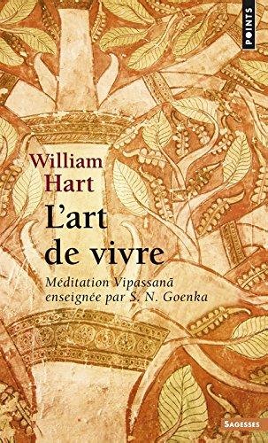 L'Art de vivre. Méditation Vipassan¿ enseignée par S. N. Goenka par William Hart