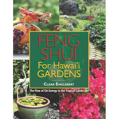 Feng Shui for Hawaii Gardens: The Flow of Chi Energy in the Tropical Landscape by Clear Englebert (2012-02-17)