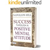 Success Through a Positive Mental Attitude by Napoleon Hill : Author of Think and Grow Rich (International Bestseller): Napol