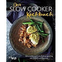 Das Slow-Cooker-Kochbuch: 120 unwiderstehliche Schmorgerichte mit Fleisch und Gemüse