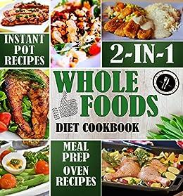 Whole foods diet cookbook 2 in 1 instant pot recipes meal prep whole foods diet cookbook 2 in 1 instant pot recipes meal prep forumfinder Images