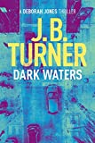 Dark Waters (Deborah Jones Series Book 2) by J.B. Turner