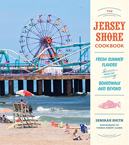 The Jersey Shore Cookbook: Fresh Summer Flavors