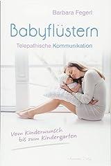Babyflüstern: Telepathische Kommunikation - Vom Kinderwunsch bis zum Kindergarten Taschenbuch