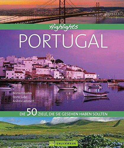 Reisebildband Portugal: 50 Ziele, die Sie gesehen haben sollten. Ein Bildband über die Highlights des Landes, wie Lissabon, Porto, Madeira und die Azoren für den perfekten Portugal-Urlaub.