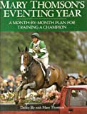 Mary Thomson's Eventing Year: A Month-by-month Plan for Training a Champion