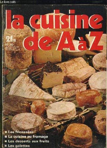 LA CUISINE DE A A Z N° 30. LES FRICASSEES, LA CUISINE AU FROMAGE, LES DESSERTS AUX FRUITS, LES GALETTES... par BURGAUD FRANCOISE.