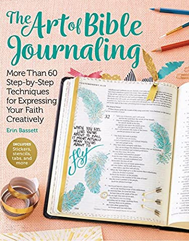 The Art of Bible Journaling: More Than 60 Step-by-Step Techniques for Expressing Your Faith