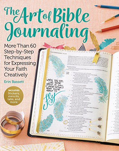 Art of Bible Journaling: More Than 60 Step-by-Step Techniques for Expressing Your Faith Creatively por Erin Bassett