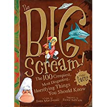 The Big Scream!: The 100 Creepiest, Most Disgusting, Horrifying Things You Should Know
