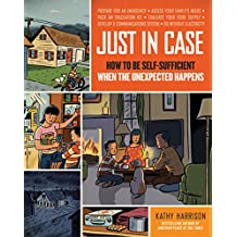 Just in Case: How to Be Self-Sufficient When the Unexpected Happens (English Edition)