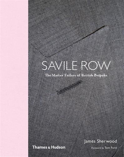 Savile Row: The Master Tailors of British Bespoke