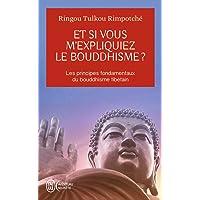 Et si vous m'expliquiez le bouddhisme ?: Les principes fondamentaux du bouddhisme tibétain