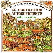 Guía práctica ilustrada para el horticultor autosuficiente (Guía práctica ilustrada para la vida en el campo)