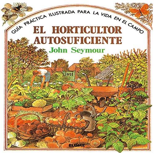 Gu¡a práctica ilustrada. Horticultor autosuficiente (Guía práctica ilustrada para la vida en el campo)