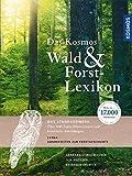 Das Kosmos Wald- und Forstlexikon: Mit über 17.000 Stichwörtern