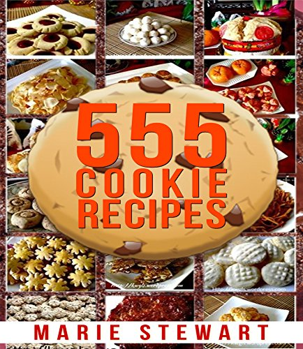 555 Cookie Recipes: Best Delicious Cookie Recipe Cookbook (Chocolate Cookie Recipes, Dessert Recipes, Festive Cookie Recipes, Christmas, Thanksgiving, Easy Baking Cookies) (English Edition)
