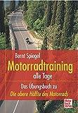 Motorradtraining alle Tage: Das Übungsbuch zu »Die obere Hälfte des Motorrads«