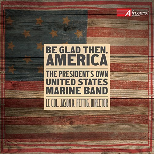 be-glad-then-america-by-presidents-own-us-marine-band
