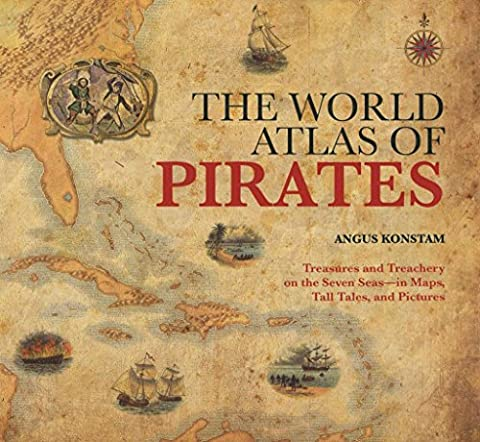 [World Atlas of Pirates: Treasures and Treachery on the Seven Seas-in Maps, Tall Tales, and Pictures] (By: Angus Konstam) [published: October,